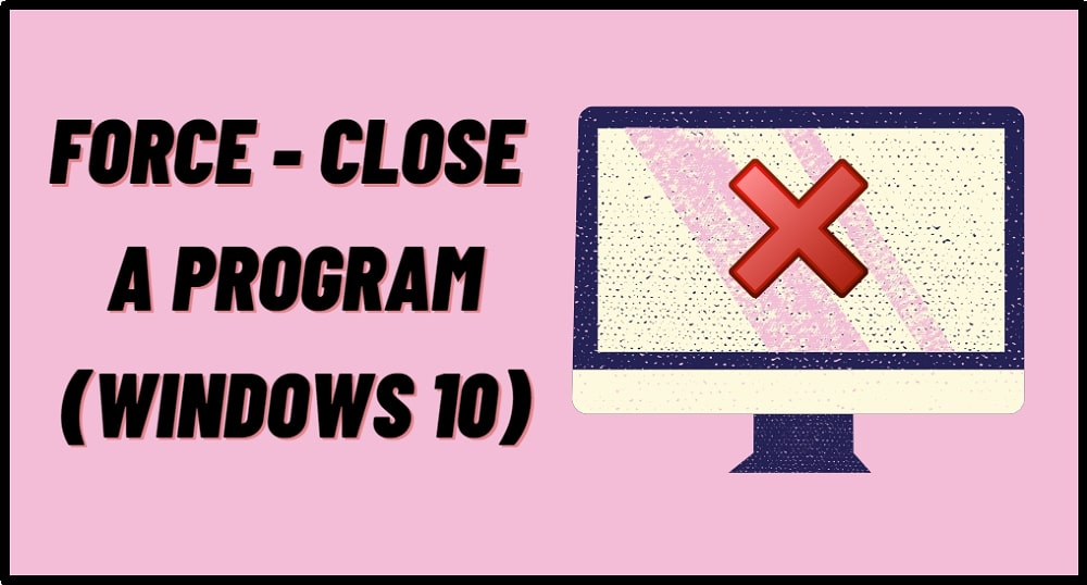 How to Force Close A Program on Windows 10
